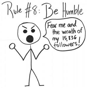 Rule #8: Be Humble